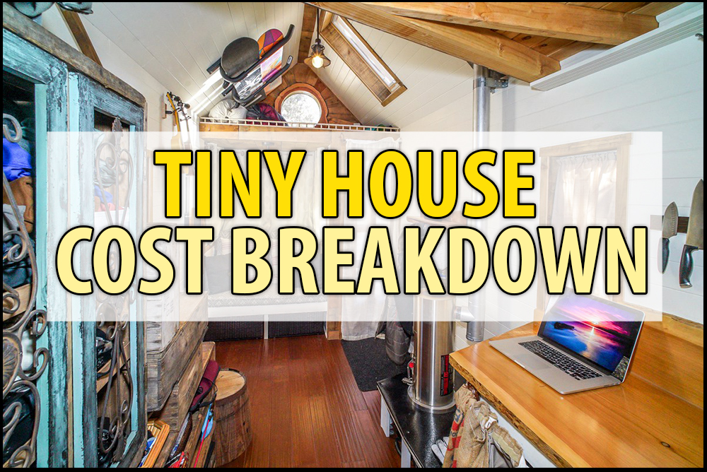Tiny house cost breakdown detailed budget examples for for Average cost to build an a frame house